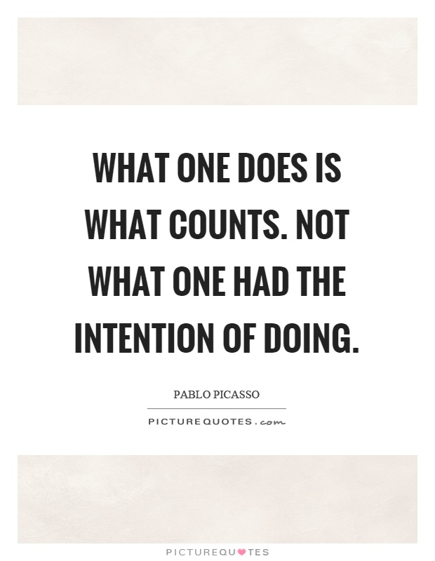 What one does is what counts. Not what one had the intention of doing Picture Quote #1