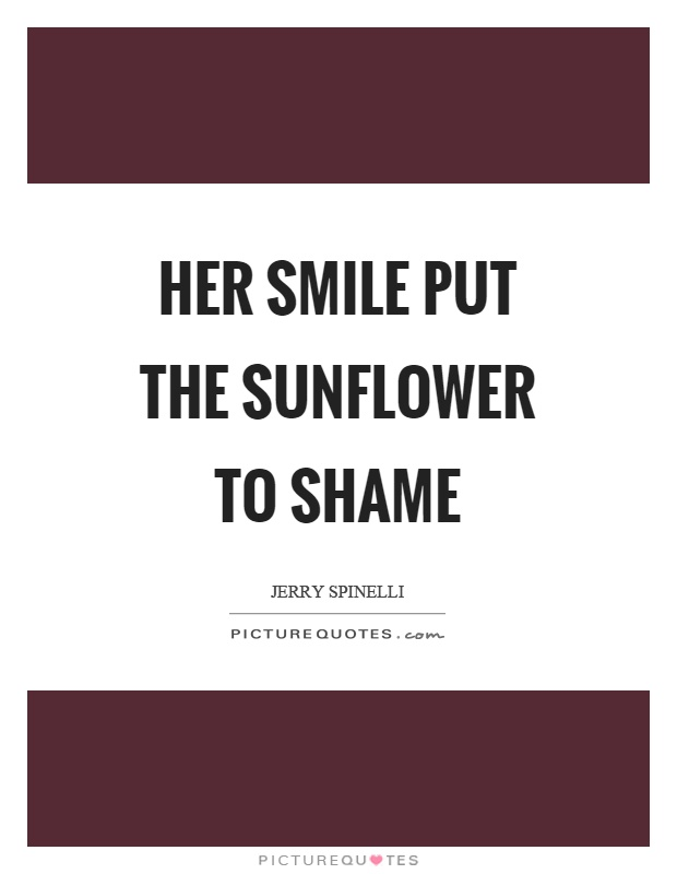 Her Smile Put The Sunflower To Shame Picture Quotes