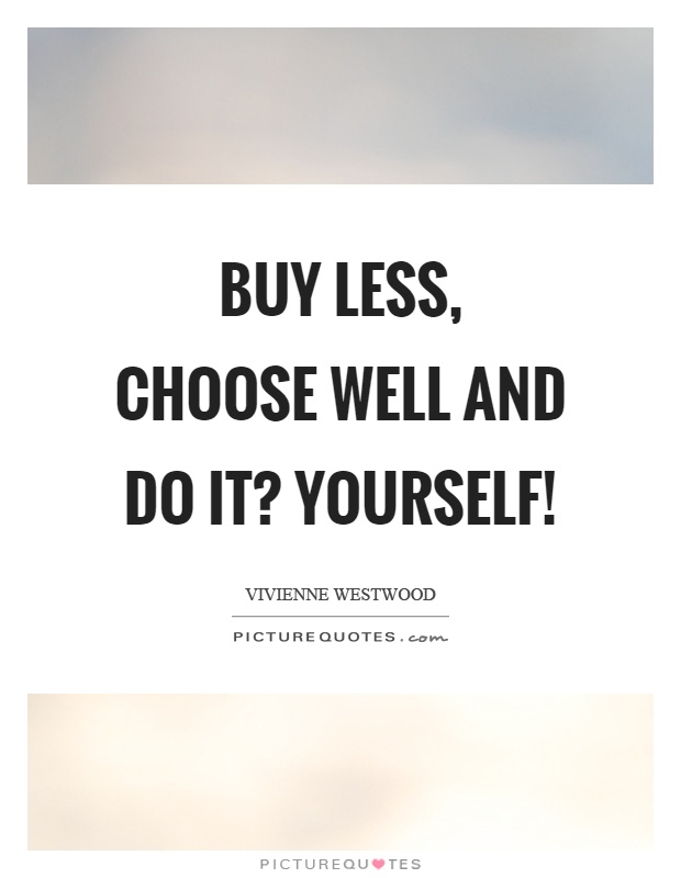 Buy less choose well and do it yourself picture quotes buy less choose well and do it yourself picture quote 1 solutioingenieria Gallery