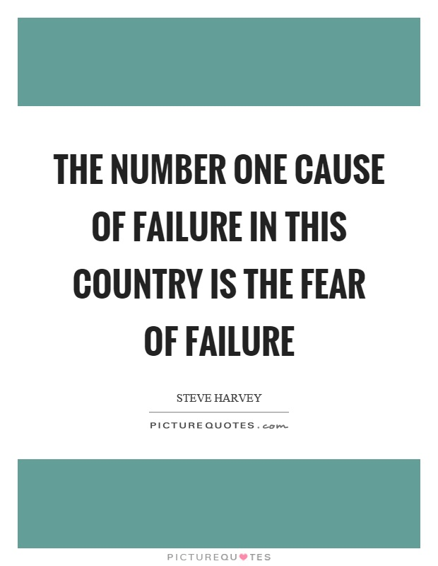The number one cause of failure in this country is the fear of failure Picture Quote #1