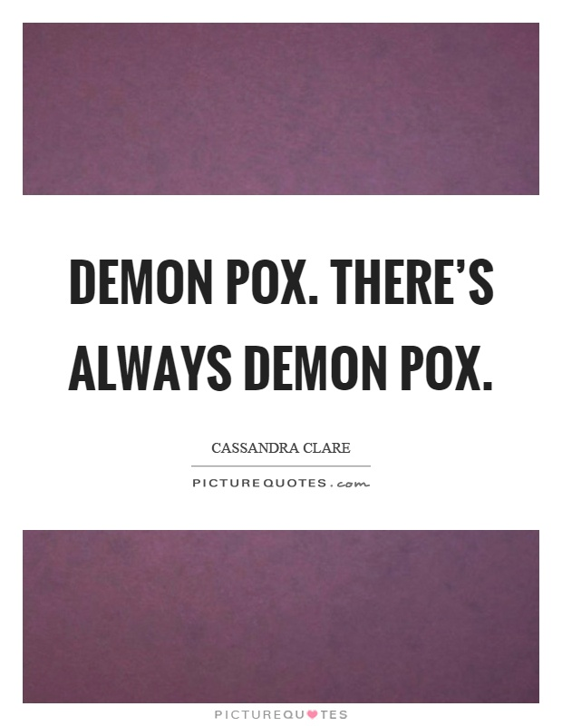 Demon pox. There's always demon pox Picture Quote #1