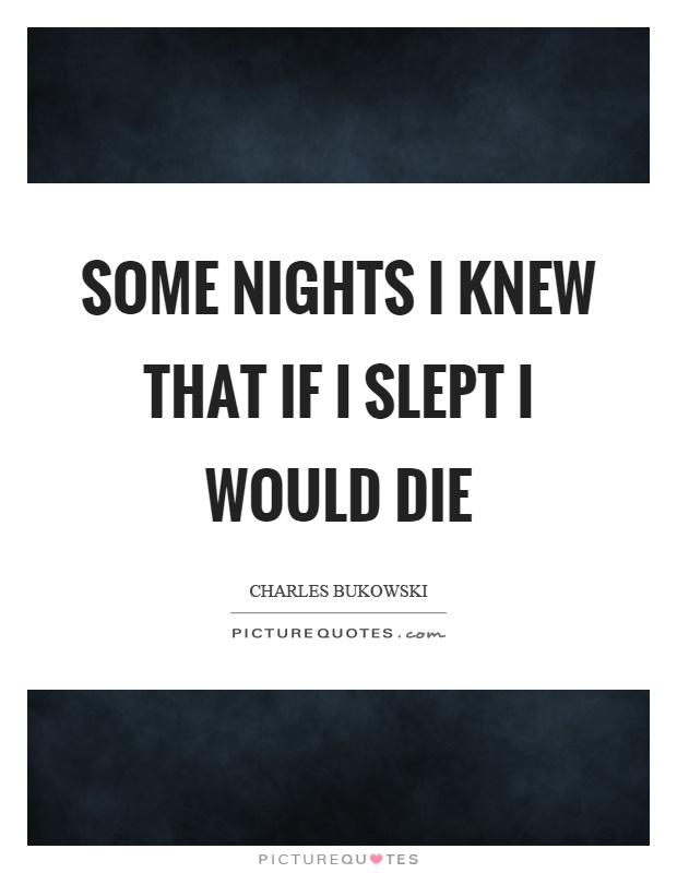 Some nights I knew that if I slept I would die Picture Quote #1