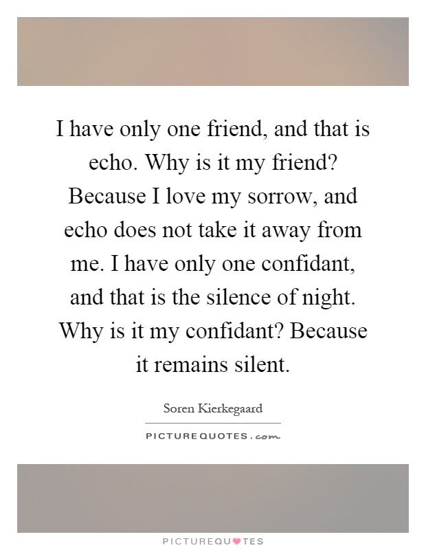i have only one friend and that is echo why is it my friend