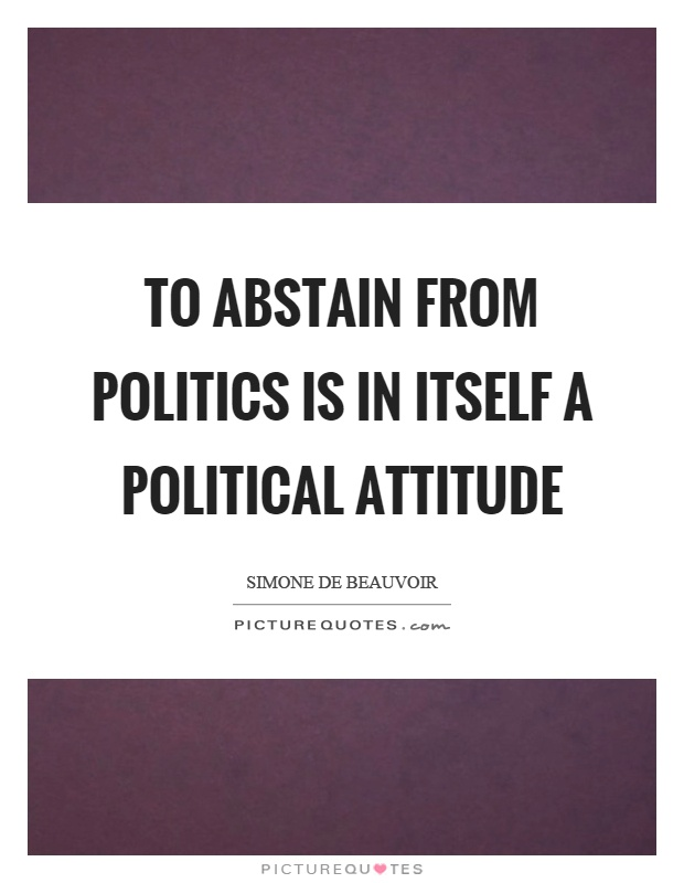 To abstain from politics is in itself a political attitude Picture Quote #1