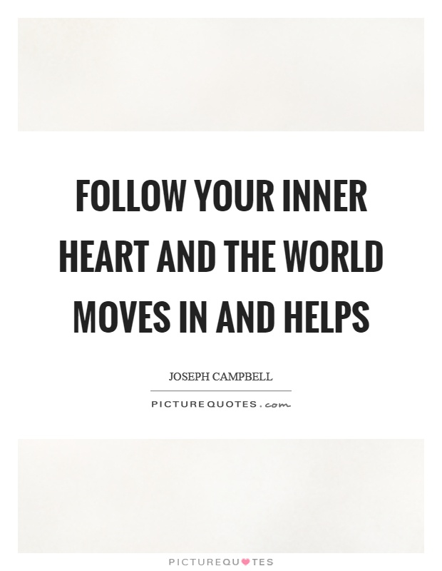 Follow your inner heart and the world moves in and helps Picture Quote #1