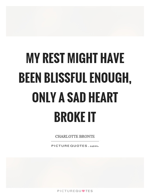 My rest might have been blissful enough, only a sad heart broke it Picture Quote #1