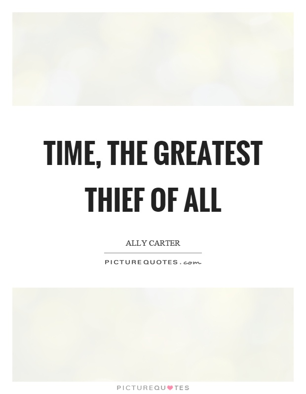 Time, the greatest thief of all Picture Quote #1