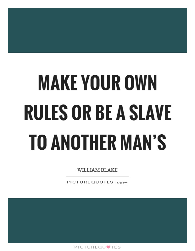 Make your own rules or be a slave to another man's Picture Quote #1