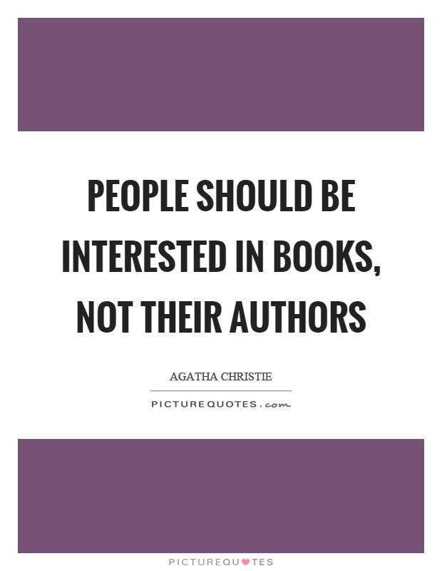 People should be interested in books, not their authors Picture Quote #1