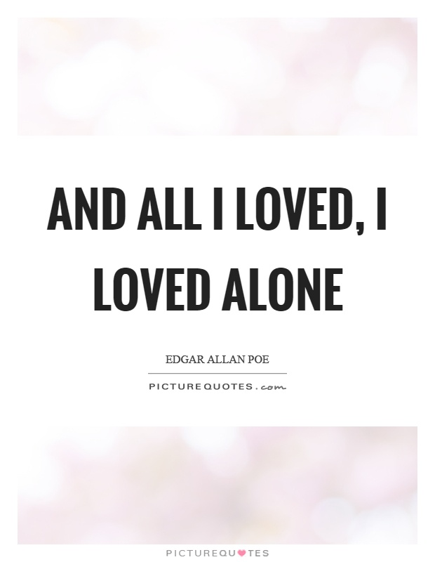 And all I loved, I loved alone Picture Quote #1