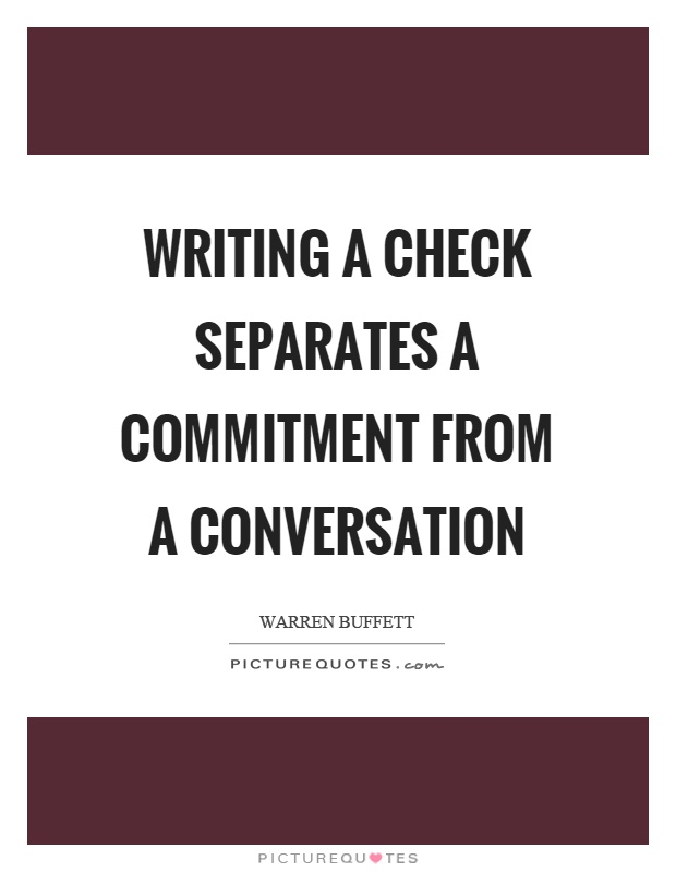 Writing a check separates a commitment from a conversation Picture Quote #1