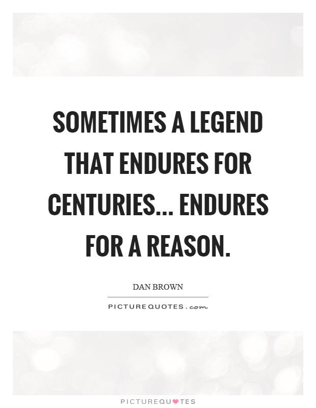 Sometimes a legend that endures for centuries... endures for a reason Picture Quote #1