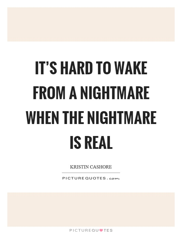 It's hard to wake from a nightmare when the nightmare is real Picture Quote #1
