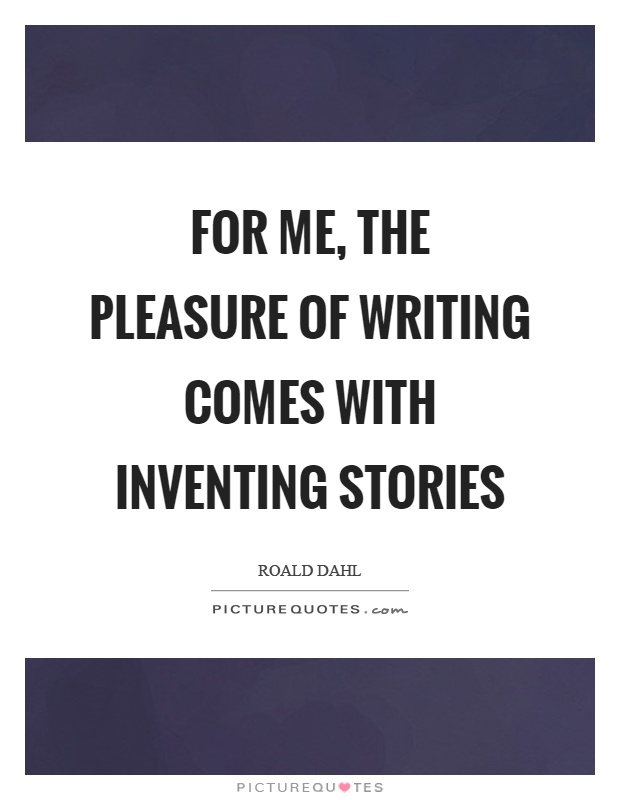 For me, the pleasure of writing comes with inventing stories Picture Quote #1