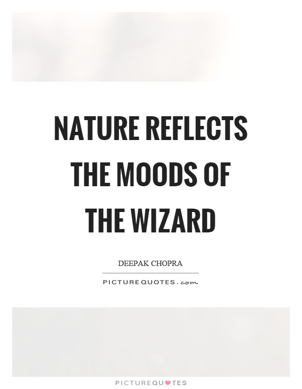Nature reflects the moods of the wizard Picture Quote #1