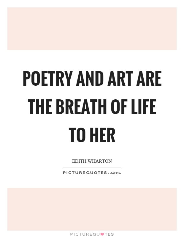 Poetry and art are the breath of life to her Picture Quote #1