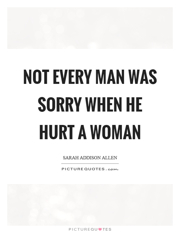 Not every man was sorry when he hurt a woman Picture Quote #1