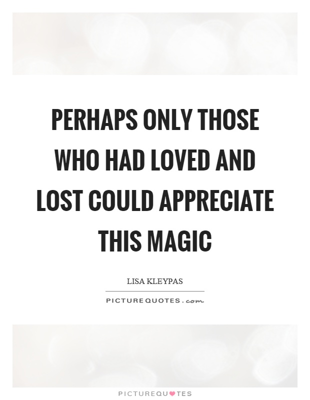 Perhaps only those who had loved and lost could appreciate this magic Picture Quote #1