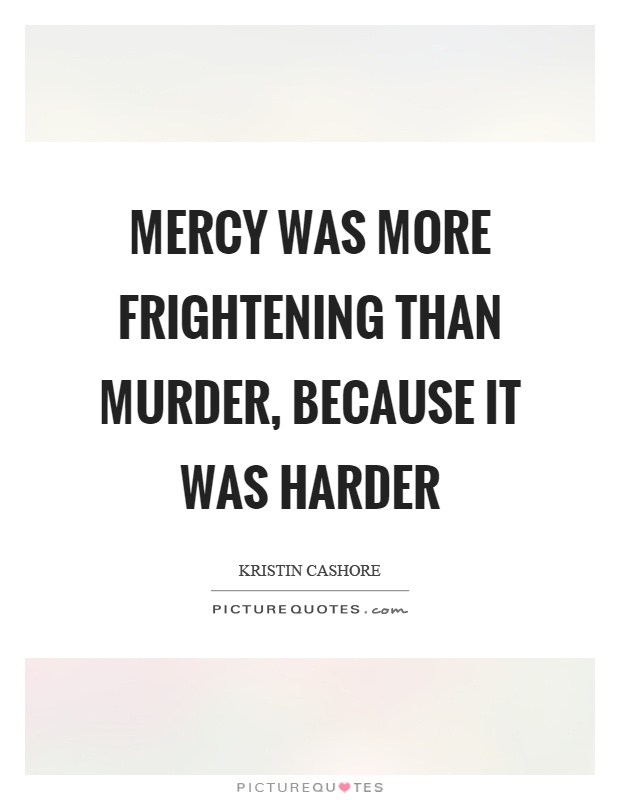 Mercy was more frightening than murder, because it was harder Picture Quote #1