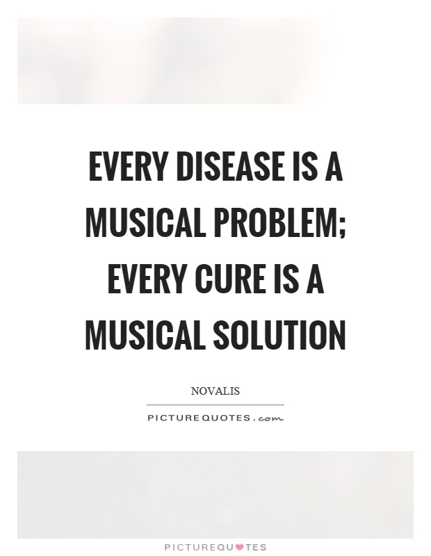 Every disease is a musical problem; every cure is a musical solution Picture Quote #1