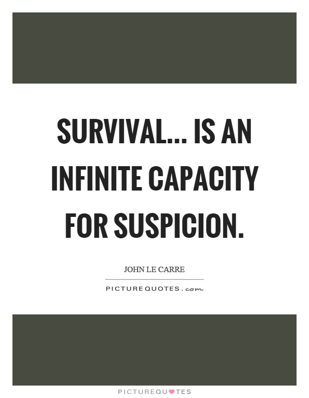 Survival... is an infinite capacity for suspicion Picture Quote #1