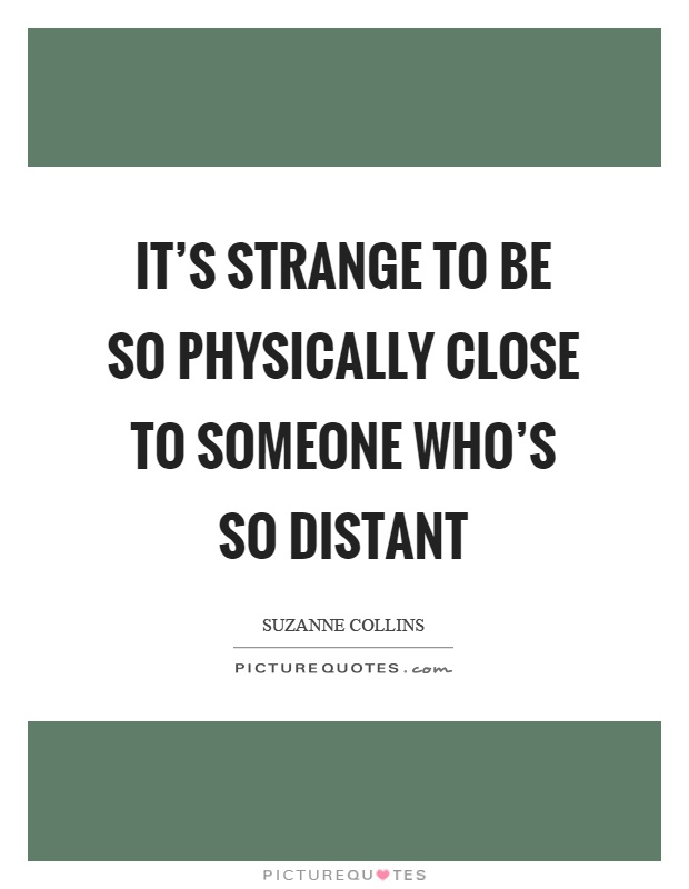 When someone is distant