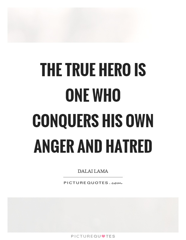 The true hero is one who conquers his own anger and hatred Picture Quote #1