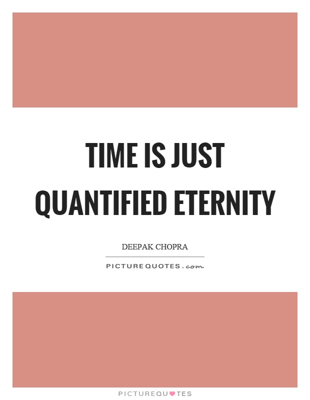 Time is just quantified eternity Picture Quote #1