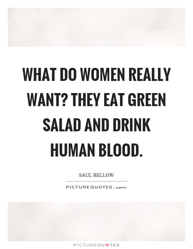 What do women really want? They eat green salad and drink human blood Picture Quote #1