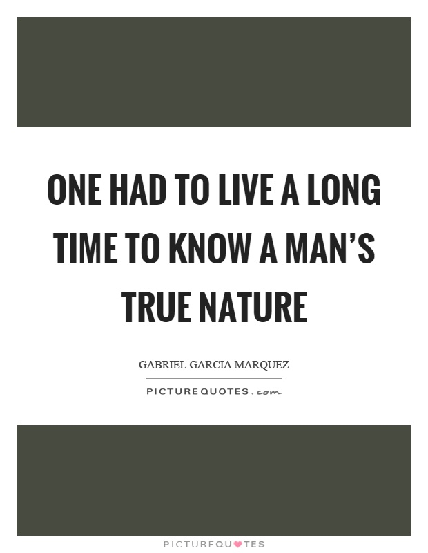 One had to live a long time to know a man's true nature Picture Quote #1