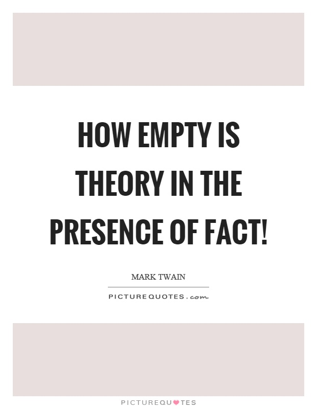 How empty is theory in the presence of fact! Picture Quote #1