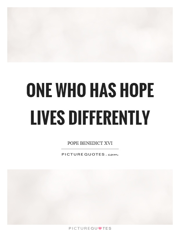 One who has hope lives differently Picture Quote #1