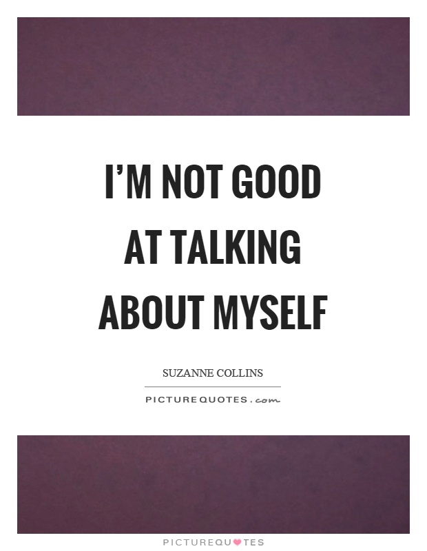 I'm not good at talking about myself Picture Quote #1