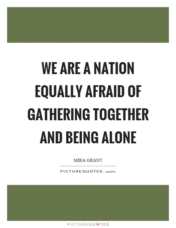 We are a nation equally afraid of gathering together and being alone Picture Quote #1