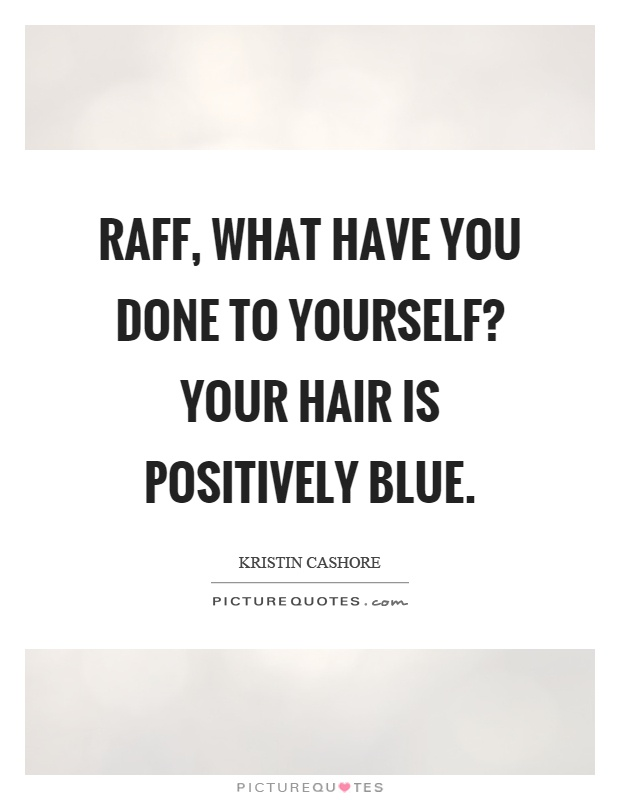 Raff, what have you done to yourself? Your hair is positively blue Picture Quote #1