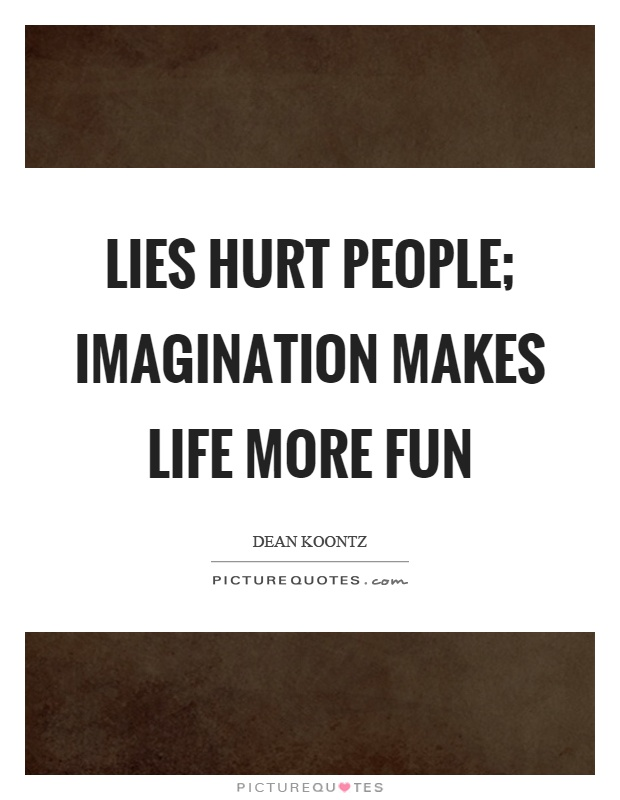 Lies hurt people; imagination makes life more fun Picture Quote #1