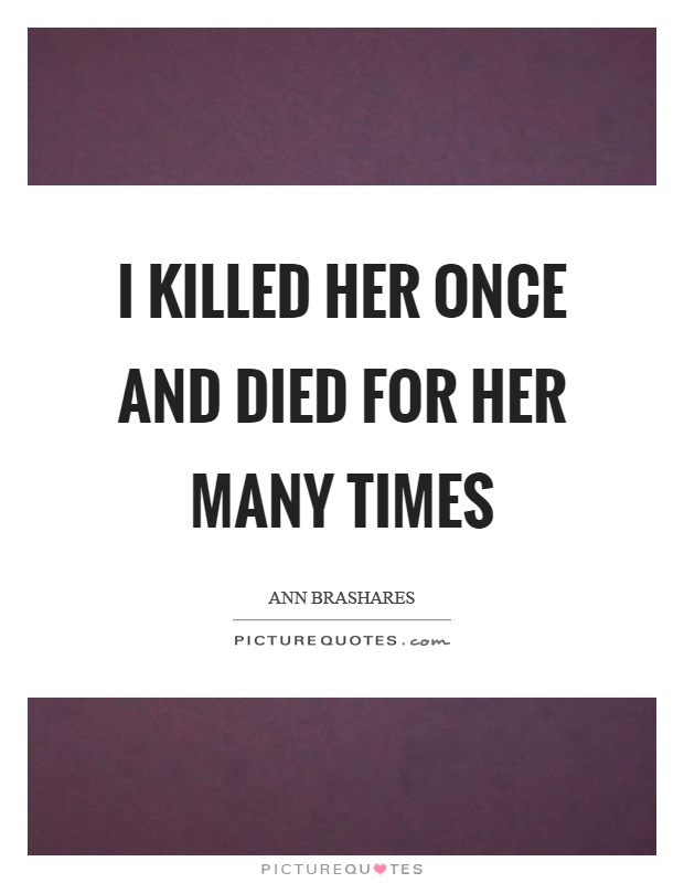 I killed her once and died for her many times Picture Quote #1
