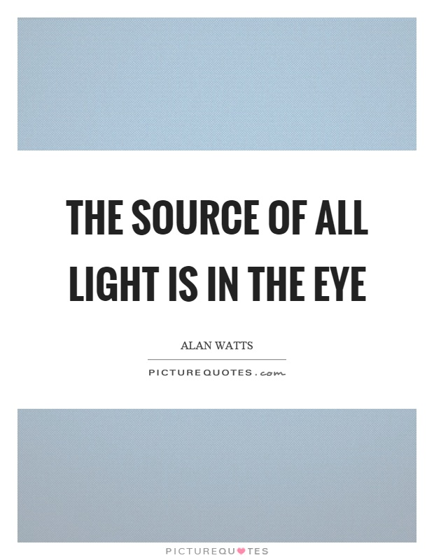 The source of all light is in the eye Picture Quote #1