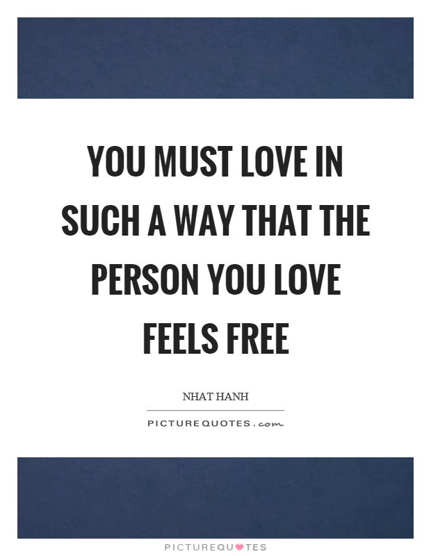 You must love in such a way that the person you love feels free Picture Quote #1