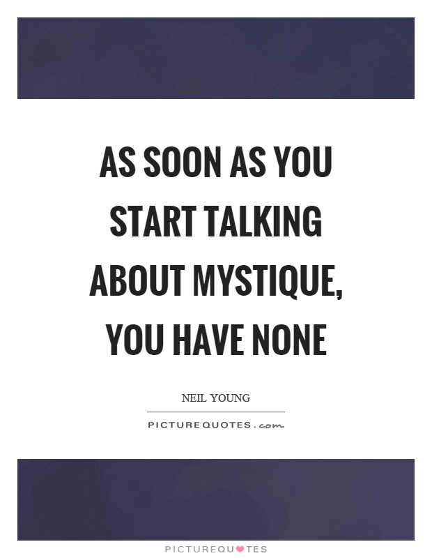 As soon as you start talking about mystique, you have none Picture Quote #1