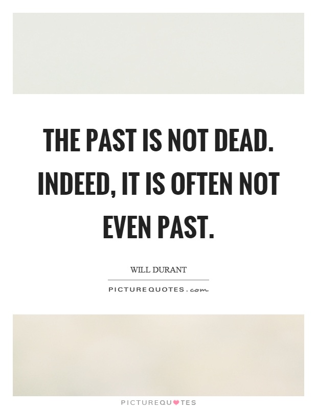 The past is not dead. Indeed, it is often not even past Picture Quote #1