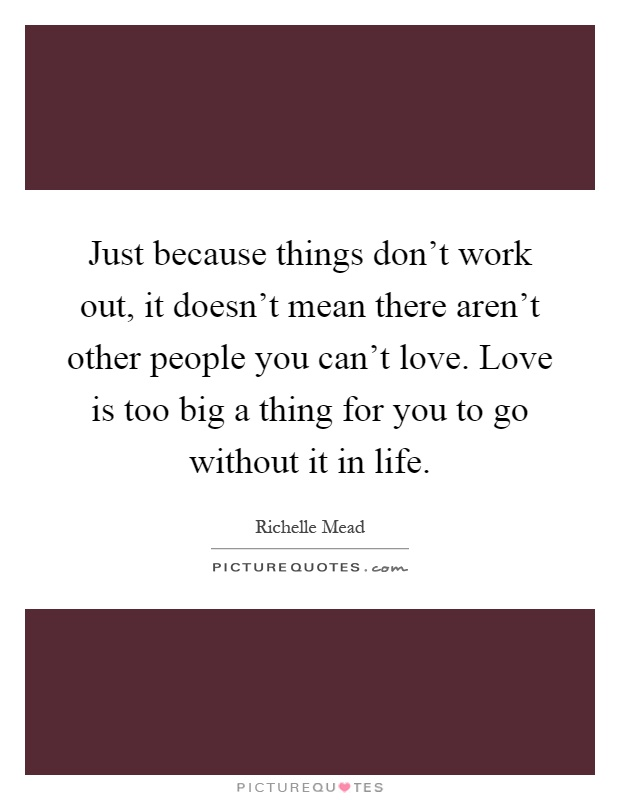 Just Because Things Don't Work Out, It Doesn't Mean There