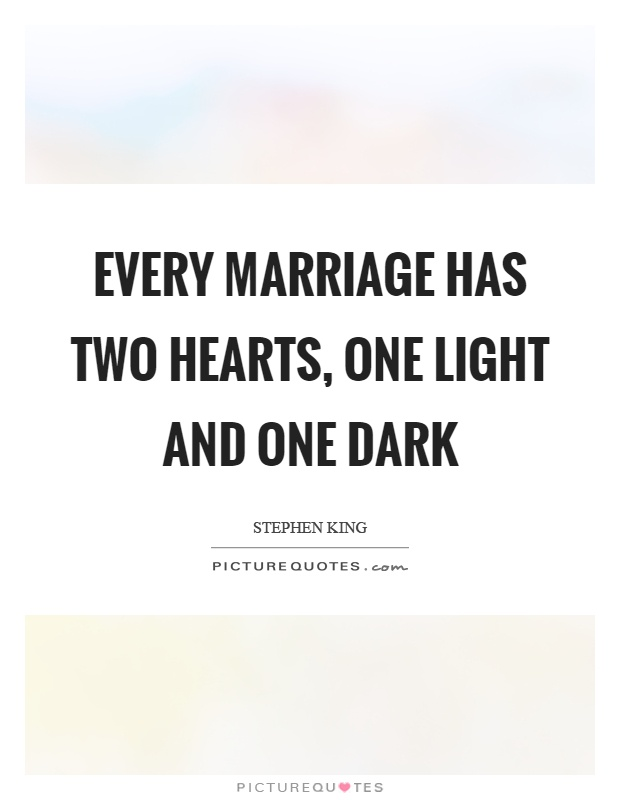 Every marriage has two hearts, one light and one dark Picture Quote #1