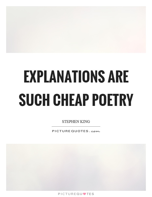 Explanations are such cheap poetry Picture Quote #1