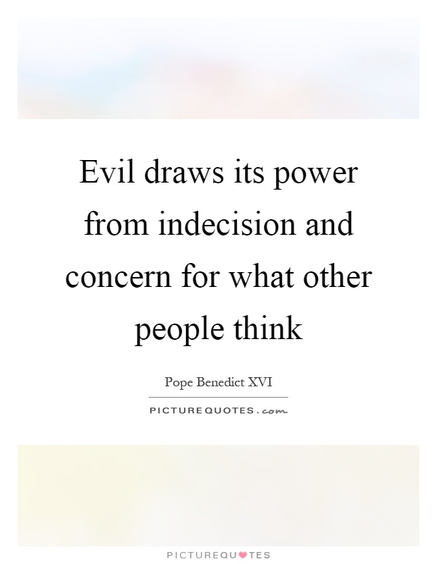 Evil draws its power from indecision and concern for what other people think Picture Quote #1