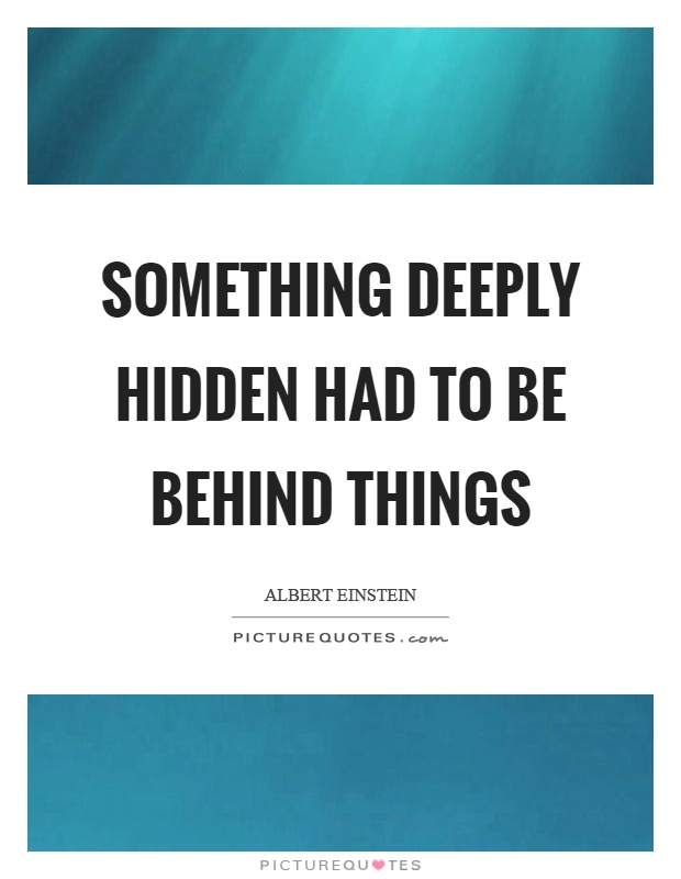 Something deeply hidden had to be behind things Picture Quote #1