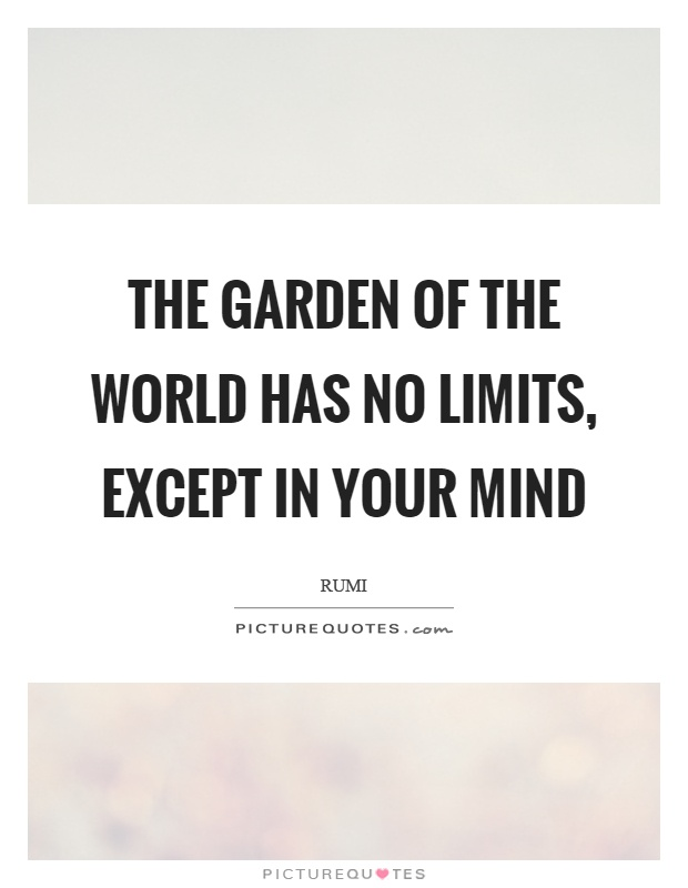 The garden of the world has no limits, except in your mind Picture Quote #1