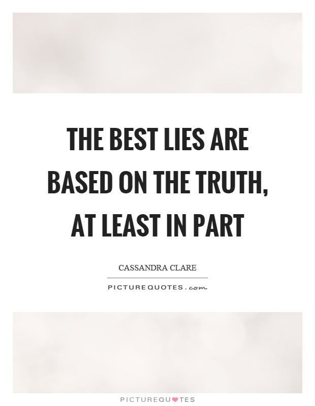 The best lies are based on the truth, at least in part Picture Quote #1