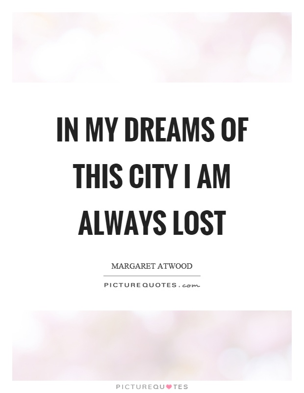 In my dreams of this city I am always lost Picture Quote #1