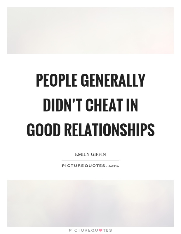 People generally didn't cheat in good relationships Picture Quote #1